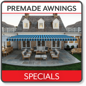 PREMADE AWNING SPECIALS